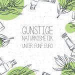 Naturkosmetik: 7 Produkte unter 5 Euro